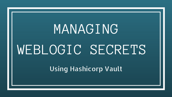 How to Rotate WebLogic Database Passwords using Hashicorp